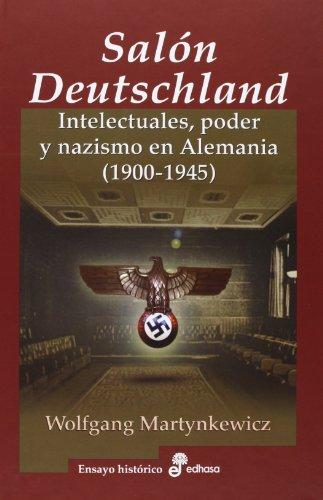 El Sal¢n Deutschland: Intelectuales, poder y nazismo en Alemania (1900-1945) (Ensayo Histórico)