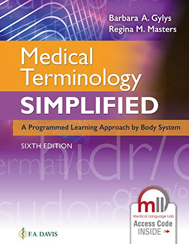 Compare Textbook Prices for Medical Terminology Simplified: A Programmed Learning Approach by Body System Sixth Edition ISBN 9780803669727 by Gylys BS  MEd  CMA-A (AAMA), Barbara A.,Masters BSN  RN  MEd  CMA (AAMA), Regina M.