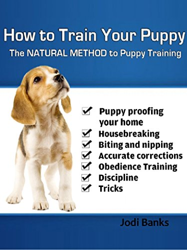 How to Train Your Puppy - The Natural Method to Puppy Training (English Edition)