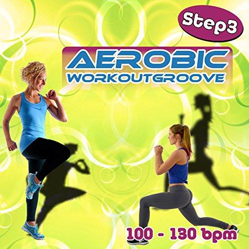 Aerobic Workoutgroove Step 3: 100-130 Bpm