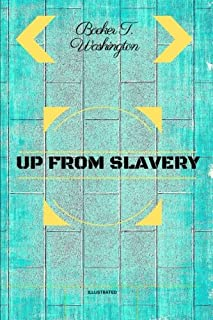Up from Slavery: By Booker T. Washington - Illustrated