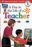 DK Readers: Jobs People Do -- A Day in a Life of a Teacher (Level 1: Beginning to Read) (DK Readers Level 1)