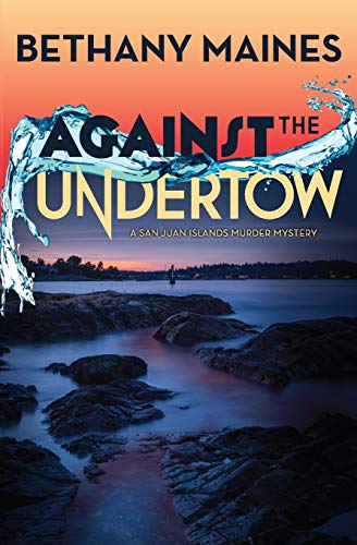 Against the Undertow (San Juan Islands Murder Mysteries) (Volume 2)