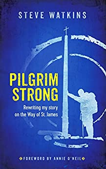Pilgrim Strong: Rewriting my story on the Way of St. James by [Steve Watkins]