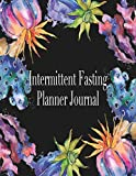 Intermittent Fasting Planner Journal: Log Book and Tracker for Daily Weight Loss & Eating Window