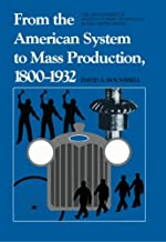 From the American System to Mass Production, 1800-1932: The Development of Manufacturing Technology in the United States (Studies in Industry and Society)