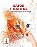 Gatos Y Gatitos: Estrés Aliviar Gatos Para Colorear Libro Edición