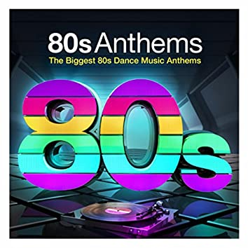 80s Anthems - The Biggest 80s Dance Music Anthems