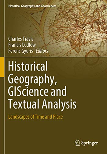 Compare Textbook Prices for Historical Geography, GIScience and Textual Analysis: Landscapes of Time and Place Historical Geography and Geosciences 1st ed. 2020 Edition ISBN 9783030375713 by Travis, Charles,Ludlow, Francis,Gyuris, Ferenc
