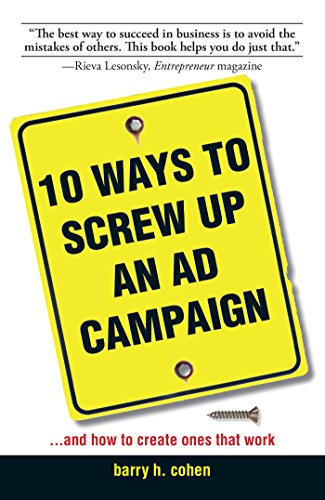10 Ways To Screw Up An Ad Campaign: And How to Create Ones That Work