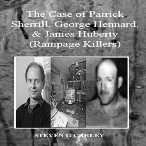 The Case of Patrick Sherrill, George Hennard, & James Huberty audiobook cover art