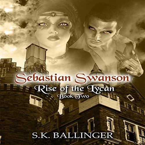 Couverture de Sebastian Swanson: Rise of the Lycan