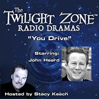 You Drive     The Twilight Zone Radio Dramas              By:                                                                                                                                 Earl Hamner                               Narrated by:                                                                                                                                 Stacy Keach,                                                                                        John Heard                      Length: 39 mins     4 ratings     Overall 4.0