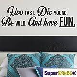 Supersticki® Live fast. Die young 40 x 80 - Adhesivo de pared para todas las superficies lisas, resistente a los rayos UV y al túnel de lavado, calidad profesional