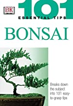101 Essential Tips: Bonsai: Breaks Down the Subject Into 101 Easy-To-Grasp Tips