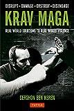 Krav Maga: Real World Solutions to Real World Violence: Real World Solutions to Real World Violence - Disrupt - Damage - Destroy - Disengage - Gershon Ben Keren