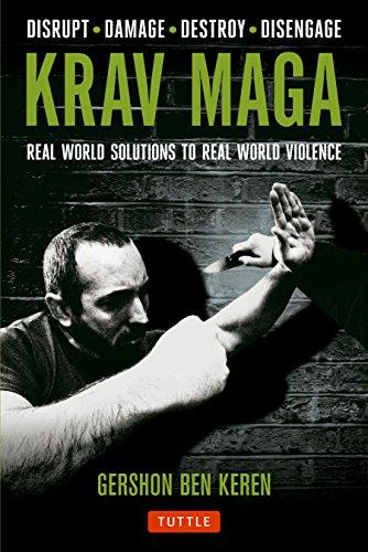 Krav Maga: Real World Solutions to Real World Violence: Real World Solutions to Real World Violence - Disrupt - Damage - Destroy - Disengage
