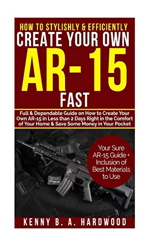 How to Stylishly & Efficiently Create Your Own AR-15 Fast: Full &...