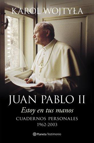 Estoy en tus manos: Cuadernos personales, 1962-2003 (Planeta Testimonio)