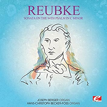 Reubke: Sonata on the 94th Psalm in C Minor (Digitally Remastered)