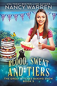 Blood, Sweat and Tiers: A paranormal culinary cozy mystery (Great Witches Baking Show Book 5) by [Nancy Warren]