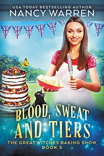 Blood, Sweat and Tiers: A paranormal culinary cozy mystery (Great Witches Baking
