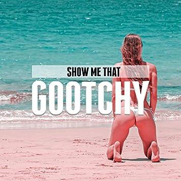 Show Me That Gootchy