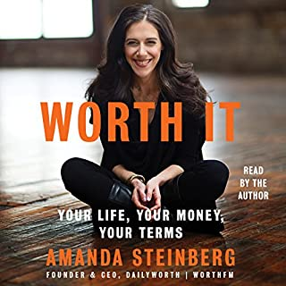 Worth It     Your Life, Your Money, Your Terms              By:                                                                                                                                 Amanda Steinberg                               Narrated by:                                                                                                                                 Amanda Steinberg                      Length: 6 hrs and 25 mins     229 ratings     Overall 4.6