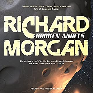 Broken Angels     Altered Carbon, Book 2              By:                                                                                                                                 Richard Morgan                               Narrated by:                                                                                                                                 Todd McLaren                      Length: 15 hrs and 40 mins     548 ratings     Overall 4.3