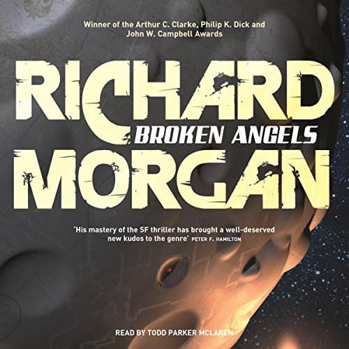 Broken Angels     Altered Carbon, Book 2              Written by:                                                                                                                                 Richard Morgan                               Narrated by:                                                                                                                                 Todd McLaren                      Length: 15 hrs and 40 mins     17 ratings     Overall 4.4