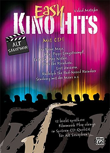Easy Kino Hits für Altsaxophon (mit CD): 12 leicht spielbare Filmmusik-Play-alongs in Spitzen-CD-Qualität für Alt Saxophon