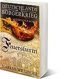Feuersturm (Die Deutschlands Bürgerkrieg Saga 4)