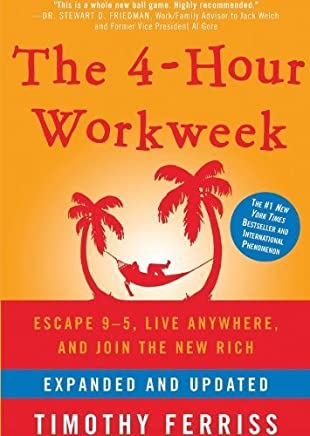 The 4-Hour Workweek: Escape 9-5, Live Anywhere, and Join the New Rich (Expanded and Updated) by Timothy Ferriss(2009-12-15)
