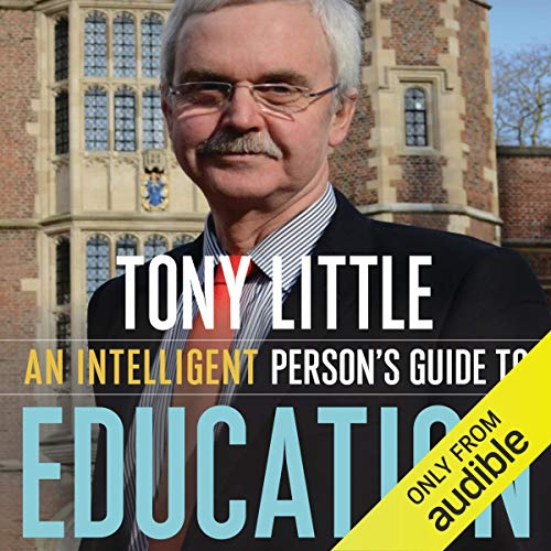 An Intelligent Person's Guide to Education                   By:                                                                                                                                 Tony Little                               Narrated by:                                                                                                                                 Tim Bentinck                      Length: 7 hrs and 2 mins     2 ratings     Overall 4.5