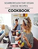 Scarborough Fair Vegan Cheese Recipes Cookbook: Perfectly Portioned Recipes for Living and Eating Well with Lasting Weight Loss (English Edition)