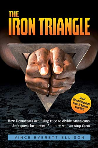The Iron Triangle: Inside the Liberal Democrat Plan to Use Race to Divide Christians and America in their Quest for Power and How We Can Defeat Them