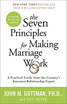 The Seven Principles for Making Marriage Work: A Practical Guide from the Country's Foremost Relationship Expert by [John Gottman, Nan Silver]