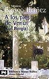 A los pies de Venus: (Los Borgia) (El libro de bolsillo - Bibliotecas de autor - Biblioteca Blasco Ibáñez)