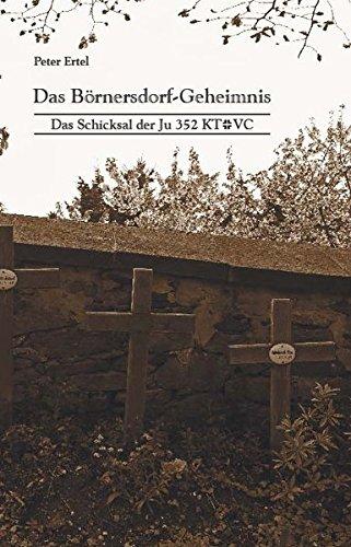 Das Börnersdorf-Geheimnis: Das Schicksal der Ju 352 KT+VC