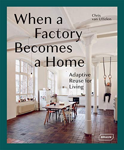 Compare Textbook Prices for When a Factory Becomes a Home: Adaptive Reuse for Living BRAUN  ISBN 9783037682401 by van Uffelen, Chris