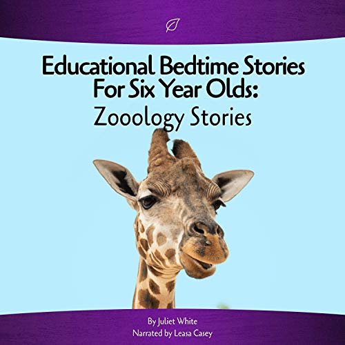 Educational Bedtime Stories for Six Year Olds: Zoology Stories Audiobook By Juliet White cover art