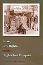 Labor, Civil Rights, and the Hughes Tool Company (Kenneth E. Montague Series in Oil and Business History Book 16)