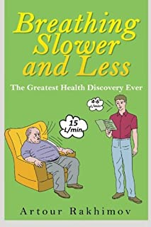 Breathing Slower and Less: The Greatest Health Discovery Ever: 1