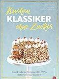Backbuch: Kuchenklassiker - ohne Zucker! Endlich: 60 beliebte Rezepte als zuckerfrei-Variante. Natürlich...