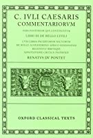 Commentarii: Libri III De Bello Civili Cum Libris Incertorum Auctorum De Bello Alexandrino Africo Hispaniensi (Oxford Classical Texts)