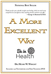 A More Excellent Way Be in Health Pathways of Wholeness Spiritual Roots of Disease