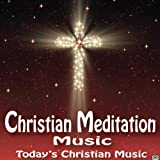 Christian Meditation Music: Today's Christian Music