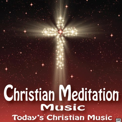 Christian Meditation Music: Today's Christian Music