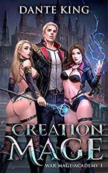Creation Mage (War Mage Academy Book 1) by [Dante King]