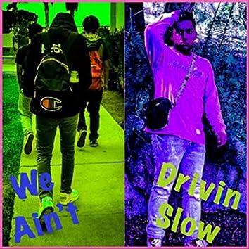 We Ain't Drivin Slow